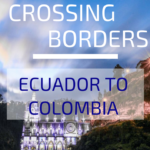 Crossing borders: Ecuador to Colombia
