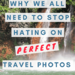 Why We All Need To Stop Hating On Perfect Travel Photos